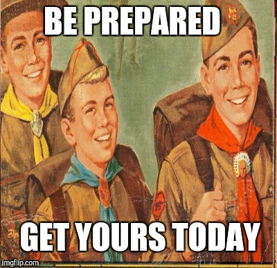 BE PREPARED GET YOURS TODAY | made w/ Imgflip meme maker