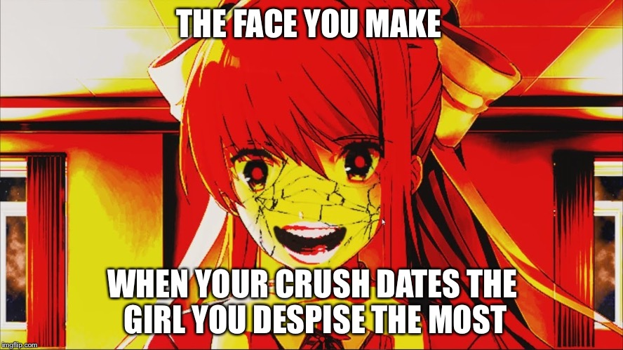 THE FACE YOU MAKE WHEN YOUR CRUSH DATES THE GIRL YOU DESPISE THE MOST | image tagged in just monika | made w/ Imgflip meme maker