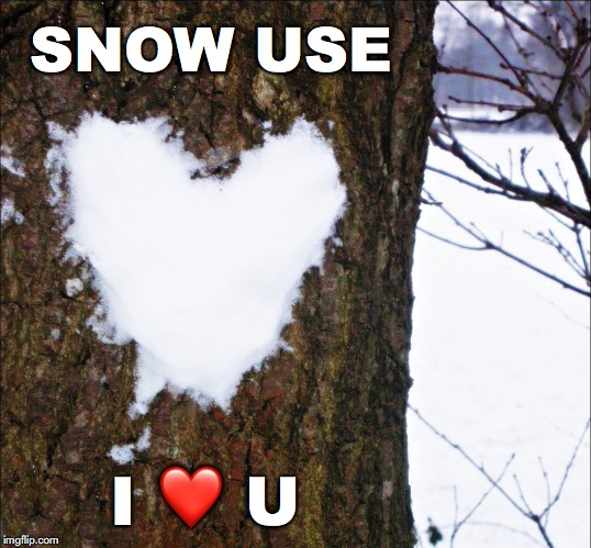 V-Day Countdown...8 | SNOW USE I ❤️ U | image tagged in janey mack meme,flirty meme,valentine's day,snow use,funny | made w/ Imgflip meme maker