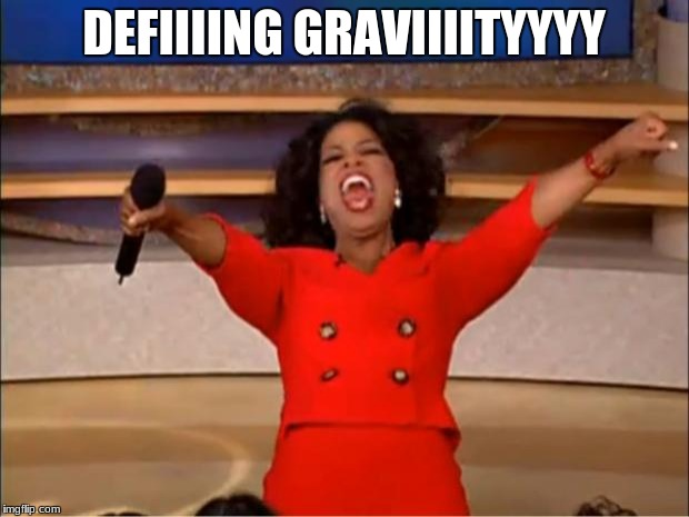 Oprah You Get A Meme | DEFIIIING GRAVIIIITYYYY | image tagged in memes,oprah you get a | made w/ Imgflip meme maker