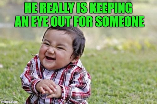 Evil Toddler Meme | HE REALLY IS KEEPING AN EYE OUT FOR SOMEONE | image tagged in memes,evil toddler | made w/ Imgflip meme maker