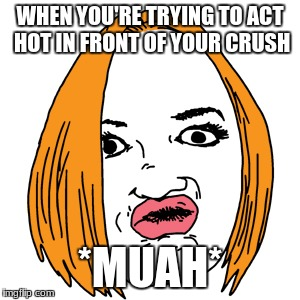 Duck Face | WHEN YOU'RE TRYING TO ACT HOT IN FRONT OF YOUR CRUSH *MUAH* | image tagged in memes,duck face | made w/ Imgflip meme maker