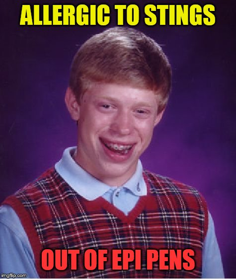 Bad Luck Brian Meme | ALLERGIC TO STINGS OUT OF EPI PENS | image tagged in memes,bad luck brian | made w/ Imgflip meme maker