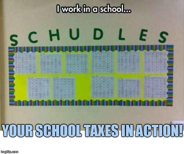 Education 101 | YOUR SCHOOL TAXES IN ACTION! | image tagged in funny | made w/ Imgflip meme maker