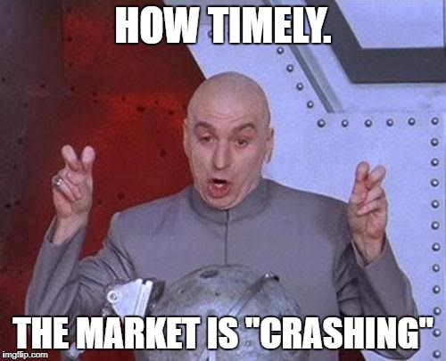 "Dr Evil Laser Meme | HOW TIMELY. THE MARKET IS ""CRASHING"" 
