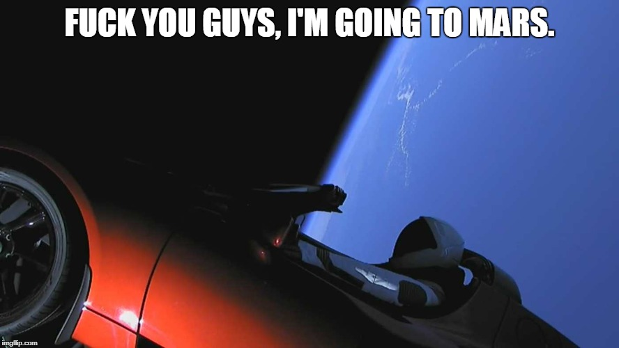 F**K YOU GUYS, I'M GOING TO MARS. | image tagged in mars car | made w/ Imgflip meme maker