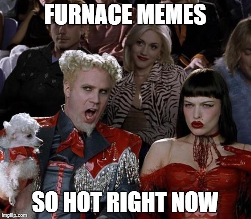 FURNACE MEMES SO HOT RIGHT NOW | made w/ Imgflip meme maker