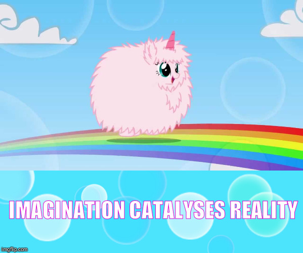 Into the rainbow! | IMAGINATION CATALYSES REALITY | image tagged in funny,fluffle puff,mlp,cute,rainbow | made w/ Imgflip meme maker
