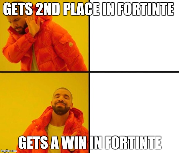 drake meme | GETS 2ND PLACE IN FORTINTE GETS A WIN IN FORTINTE | image tagged in drake meme | made w/ Imgflip meme maker