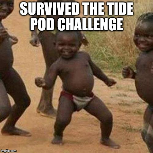 Third World Success Kid Meme | SURVIVED THE TIDE POD CHALLENGE | image tagged in memes,third world success kid | made w/ Imgflip meme maker