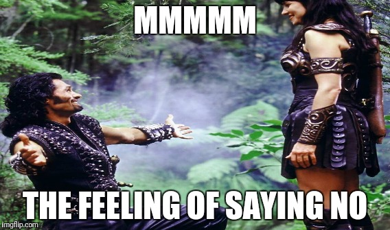 No |  MMMMM; THE FEELING OF SAYING NO | image tagged in no,rejected,rejection,proposal,xena warrior princess,xena | made w/ Imgflip meme maker