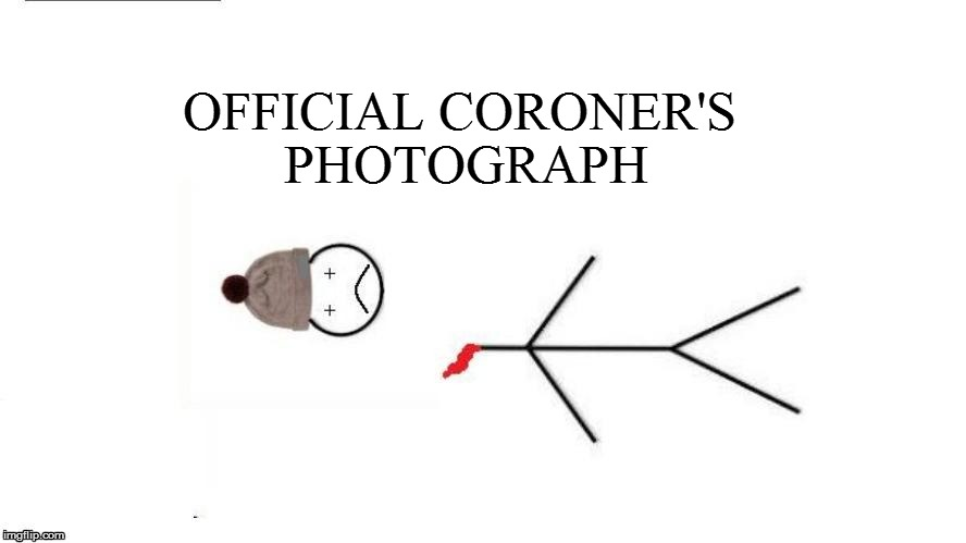 OFFICIAL CORONER'S PHOTOGRAPH | made w/ Imgflip meme maker