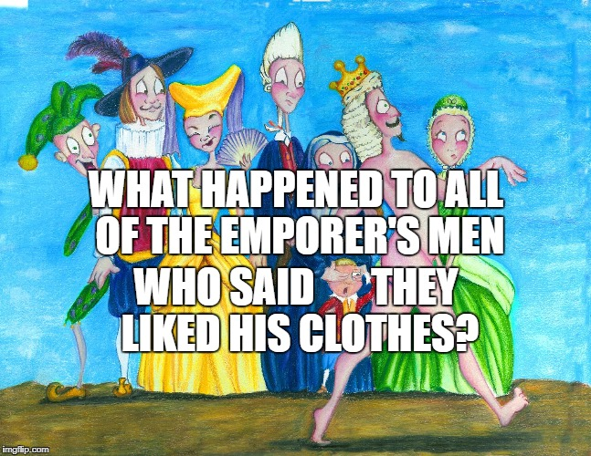 Alt-Support | WHAT HAPPENED TO ALL OF THE EMPORER'S MEN WHO SAID       THEY LIKED HIS CLOTHES? | image tagged in trump,ryan,nunes,tillerson,pence,betsy devos | made w/ Imgflip meme maker
