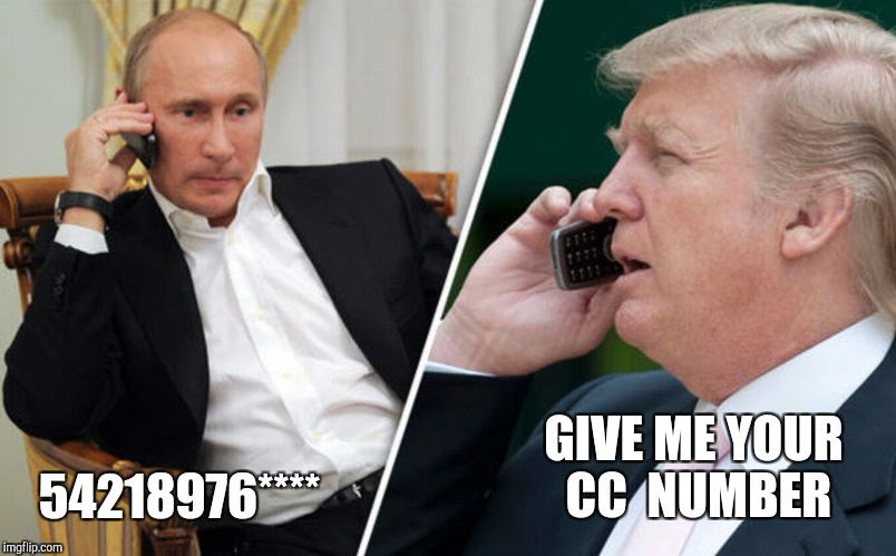 Anyone want Putin's cc  number? | GIVE ME YOUR CC  NUMBER 54218976**** | image tagged in putin/trump phone call,memes,funny,trump putin,chevy chase,credit card | made w/ Imgflip meme maker