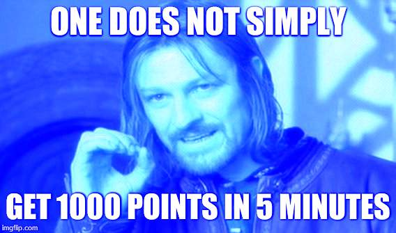 One Does Not Simply Meme | ONE DOES NOT SIMPLY GET 1000 POINTS IN 5 MINUTES | image tagged in memes,one does not simply | made w/ Imgflip meme maker