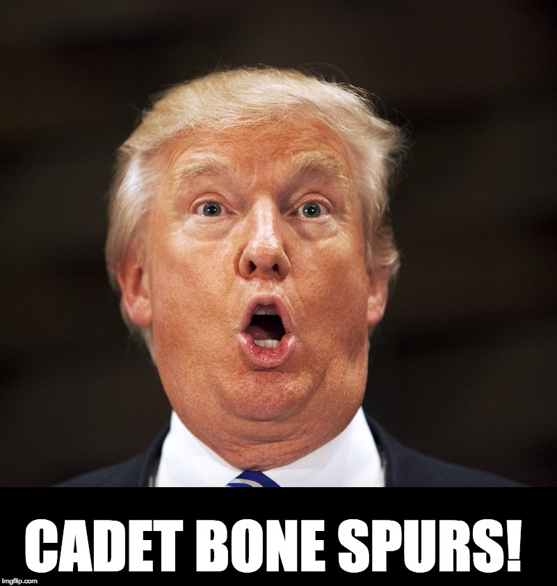 CADET BONE SPURS! | image tagged in donald trump | made w/ Imgflip meme maker