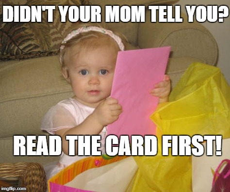 Read the Card First! | DIDN'T YOUR MOM TELL YOU? READ THE CARD FIRST! | image tagged in cute,read,card,baby,reading,mom | made w/ Imgflip meme maker
