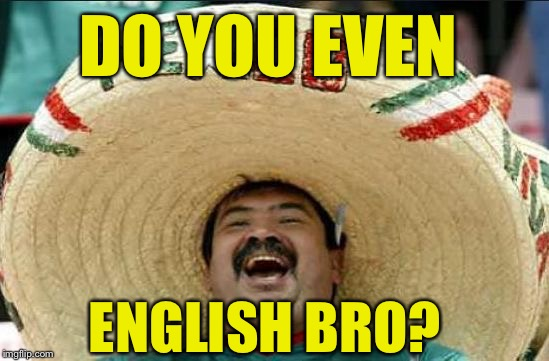 DO YOU EVEN ENGLISH BRO? | made w/ Imgflip meme maker