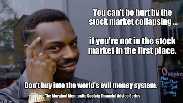Stock Market Collapsing | You can't be hurt by the stock market collapsing ... Don't buy into the world's evil money system. if you're not in the stock market in the  | image tagged in memes,roll safe think about it,stock market,world's evil money system | made w/ Imgflip meme maker