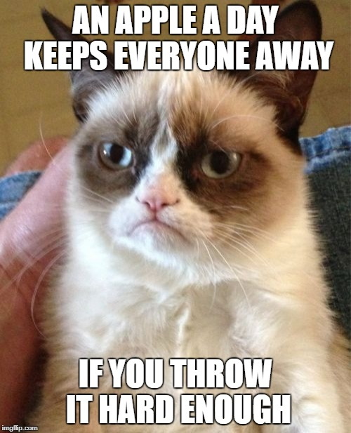 or just use a coconut |  AN APPLE A DAY KEEPS EVERYONE AWAY; IF YOU THROW IT HARD ENOUGH | image tagged in memes,grumpy cat,ssby,funny | made w/ Imgflip meme maker