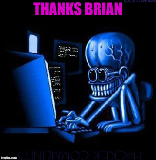 THANKS BRIAN | made w/ Imgflip meme maker