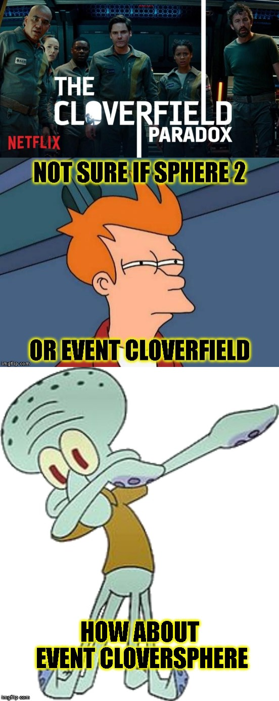 At Least I Wasn't Blinded By Lens Flares | HOW ABOUT EVENT CLOVERSPHERE | image tagged in netflix,cloverfield,movies,sequels,jj abrams,tv shows | made w/ Imgflip meme maker