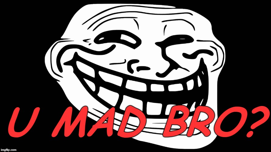 troll face black background | U MAD BRO? | image tagged in troll face black background | made w/ Imgflip meme maker