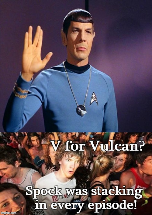 Gangsta Spock  | V for Vulcan? Spock was stacking in every episode! | image tagged in sudden clarity clarence,spock,live long and prosper,gang signs,memes | made w/ Imgflip meme maker