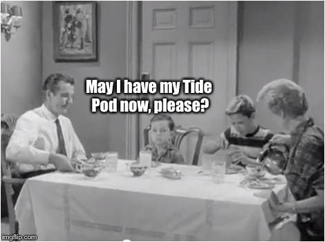 Dessert time at The Beaver's | May I have my Tide Pod now, please? | image tagged in memes,leave it to beaver,tide pods,dessert,polite | made w/ Imgflip meme maker