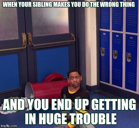 WHEN YOUR SIBLING MAKES YOU DO THE WRONG THING AND YOU END UP GETTING IN HUGE TROUBLE | image tagged in cunfuzzeled 2 | made w/ Imgflip meme maker
