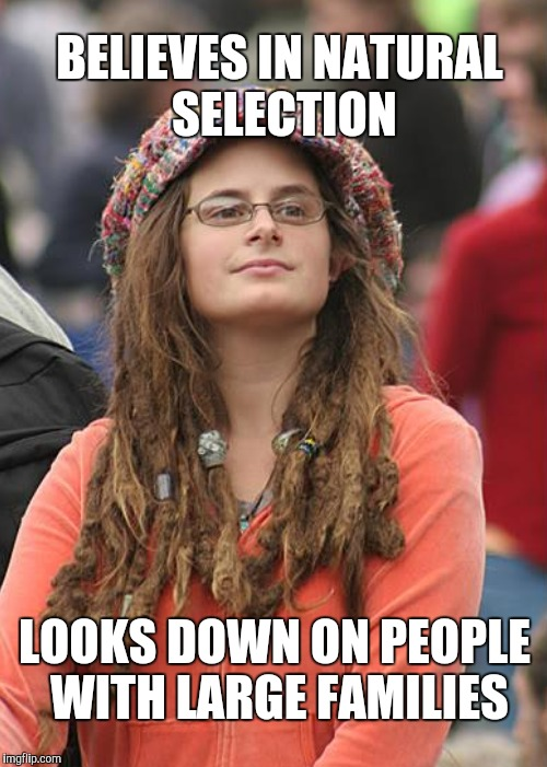 BELIEVES IN NATURAL SELECTION LOOKS DOWN ON PEOPLE WITH LARGE FAMILIES | made w/ Imgflip meme maker