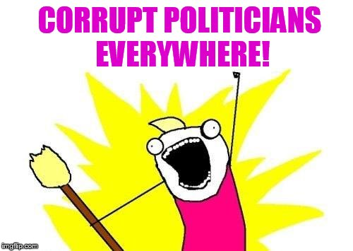 X All The Y Meme | CORRUPT POLITICIANS EVERYWHERE! | image tagged in memes,x all the y | made w/ Imgflip meme maker