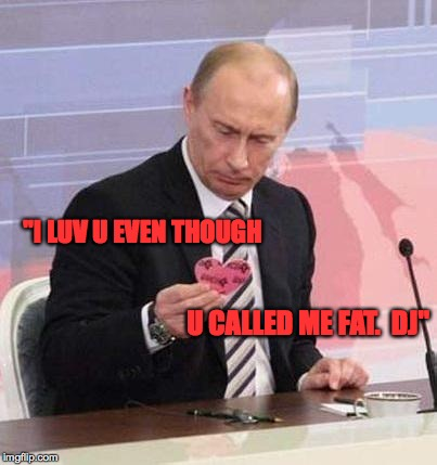 "C'mon guys!  Time to start practicing for the big day! | ""I LUV U EVEN THOUGH U CALLED ME FAT.  DJ"" 