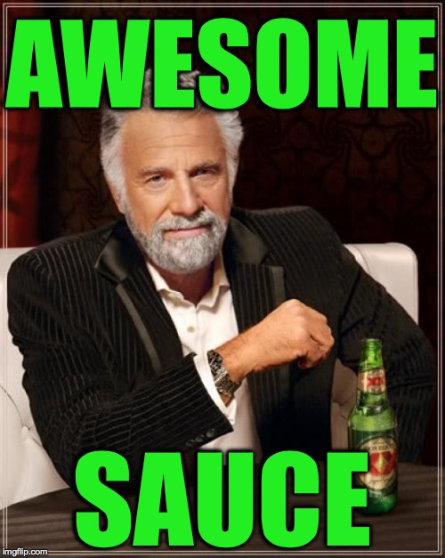 The Most Interesting Man In The World Meme | AWESOME SAUCE | image tagged in memes,the most interesting man in the world | made w/ Imgflip meme maker