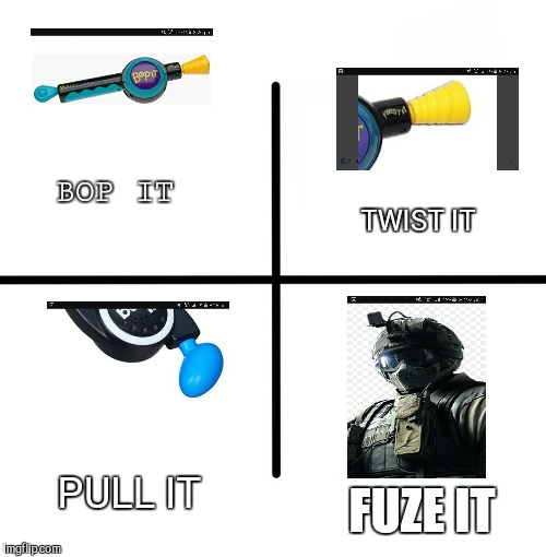 Blank Starter Pack Meme | FUZE IT PULL IT BOP IT TWIST IT | image tagged in memes,blank starter pack | made w/ Imgflip meme maker
