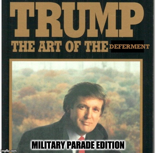 Cadet Bone Spurs | MILITARY PARADE EDITION | image tagged in cadet bone spurs,the art of the deal,donald trump,president trump,sad,failing | made w/ Imgflip meme maker
