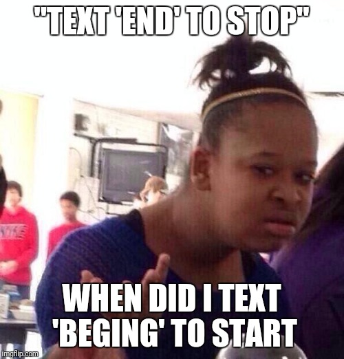 "All these unsolicited ads that I get should be illegal. Why do I have to text ""stop"",I didn't text start? 