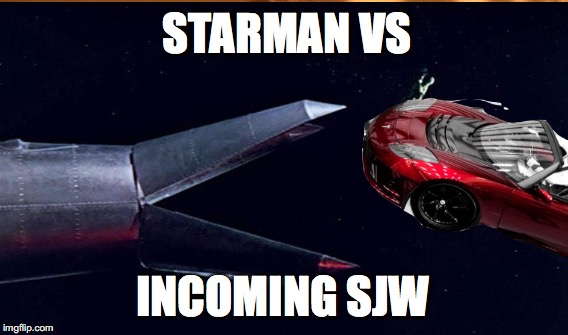 Starman vs SJW | STARMAN VS INCOMING SJW | image tagged in sjws,sjw,elon musk,falcon | made w/ Imgflip meme maker