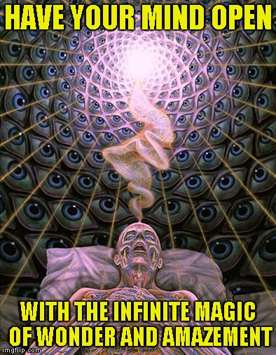 HAVE YOUR MIND OPEN WITH THE INFINITE MAGIC OF WONDER AND AMAZEMENT | made w/ Imgflip meme maker