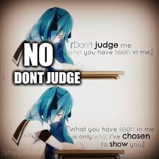 NO DONT JUDGE | image tagged in inspirational quote | made w/ Imgflip meme maker