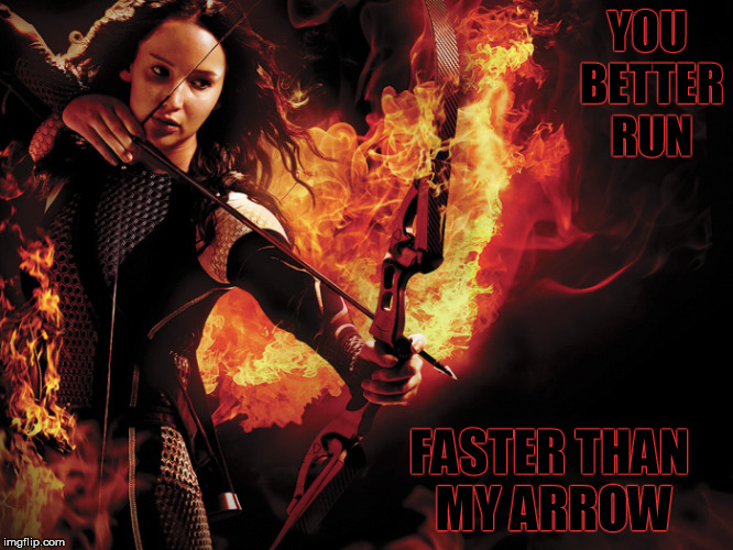 YOU BETTER RUN FASTER THAN MY ARROW | made w/ Imgflip meme maker