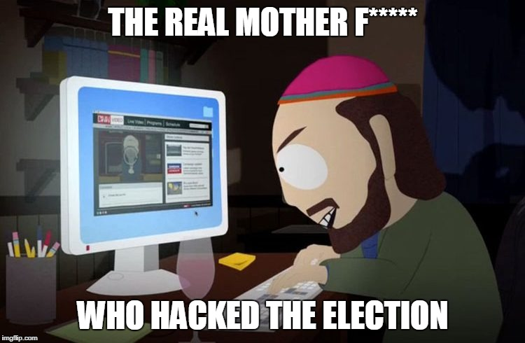 THE REAL MOTHER F***** WHO HACKED THE ELECTION | image tagged in skankhunt | made w/ Imgflip meme maker