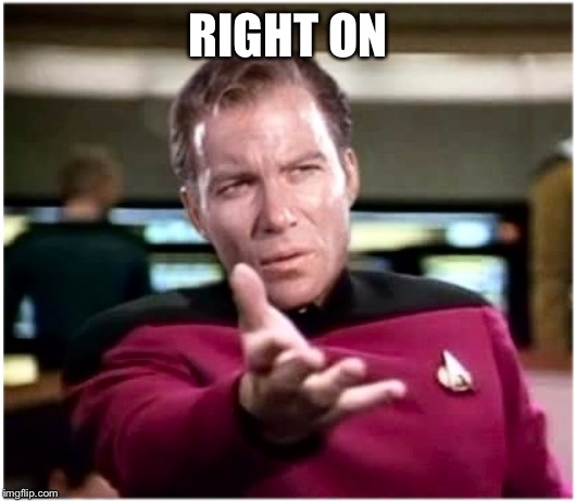 Kirky Star Trek | RIGHT ON | image tagged in kirky star trek | made w/ Imgflip meme maker