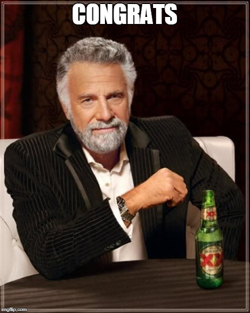 The Most Interesting Man In The World Meme | CONGRATS | image tagged in memes,the most interesting man in the world | made w/ Imgflip meme maker