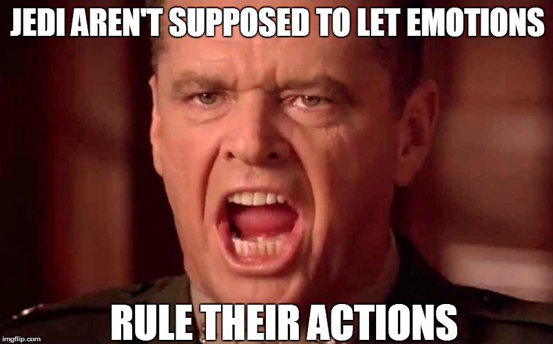JEDI AREN'T SUPPOSED TO LET EMOTIONS RULE THEIR ACTIONS | made w/ Imgflip meme maker