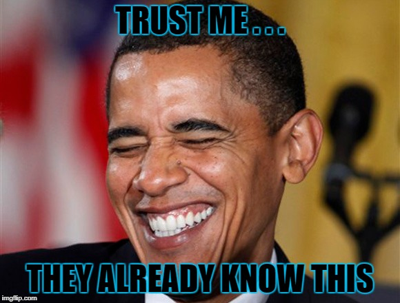 TRUST ME . . . THEY ALREADY KNOW THIS | made w/ Imgflip meme maker