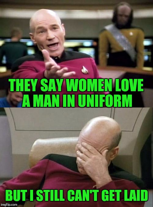 THEY SAY WOMEN LOVE A MAN IN UNIFORM BUT I STILL CAN'T GET LAID | made w/ Imgflip meme maker