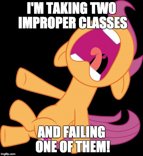 I just got screwed this semester, and if I fail, my financial aid is in jeopardy!  | I'M TAKING TWO IMPROPER CLASSES AND FAILING ONE OF THEM! | image tagged in frightened scootaloo,memes,college,college problems,financial aid,class | made w/ Imgflip meme maker