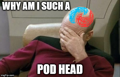 pod memes are too addicting | WHY AM I SUCH A POD HEAD | image tagged in memes,captain picard facepalm,tide pod | made w/ Imgflip meme maker