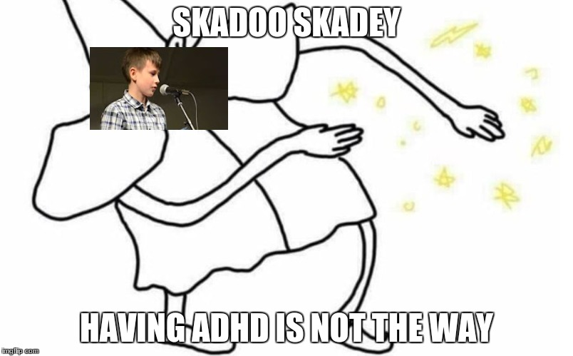 Skidaddle Skidoodle | SKADOO SKADEY HAVING ADHD IS NOT THE WAY | image tagged in skidaddle skidoodle | made w/ Imgflip meme maker